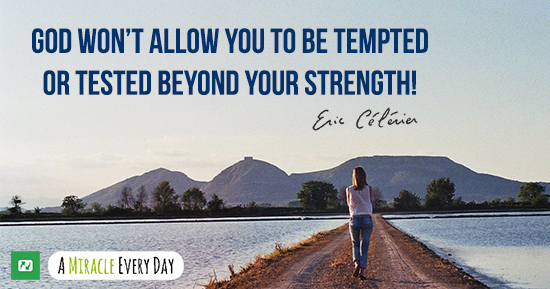 God won't allow you to be tempted or tested beyond what you are able!