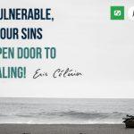 Become vulnerable, confess your sins - it's the open door to divine healing!