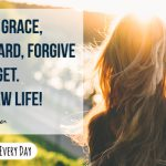 By God's grace, go forward, forgive, and forget - live in newness of life!