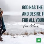 God has the power and desire to provide for all your needs!