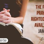 The fervent prayer of a righteous man avails much! James 5:16