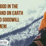 Glory to God in the highest, and on earth peace, goodwill toward men!