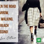 Even if the road seems narrow, continue walking. You WILL reach your blessing!