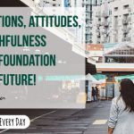 Your actions, attitudes, and faithfulness are the foundation of your future!