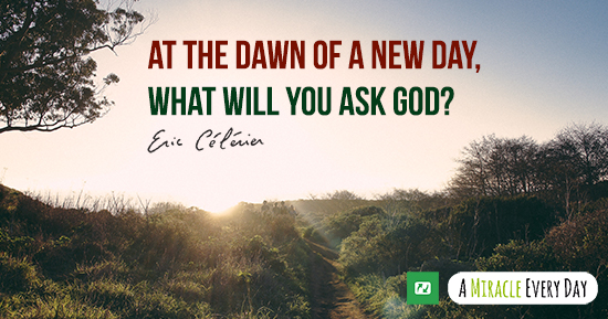 At the dawn of a new day, what will you ask God?