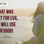That which was meant for evil, God will use for good