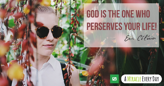 God is the One who preserves your life!