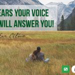 God hears your voice and will answer you!