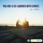 You are a co-laborer with Christ.
