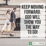 Keep moving forward. God will show you the way to go!