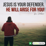 Jesus is your defender. He will rise up and have the final say!