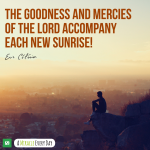 The goodness and mercies of the Lord accompany each new sunrise!