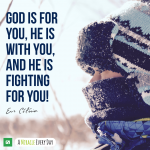 God is for you, He's with you, and He's fighting for you!