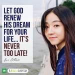 Let God renew His dream for your life...it's never too late!