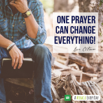 One prayer can change everything!
