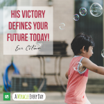 His victory defines your future today!