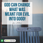 God can change what was meant for evil into good!