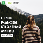 Let your prayers rise...God can change anything!