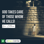 God takes care of those whom He calls!