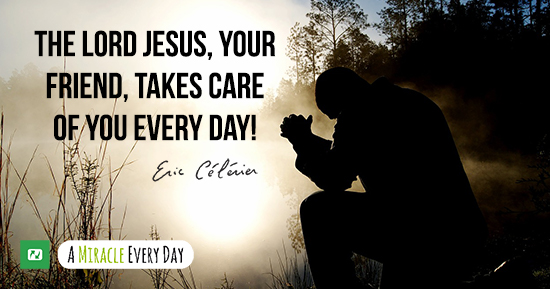 The Lord Jesus Your Friend Takes Care Of You Every Day