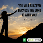 You will succeed because the Lord is with you!