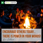 Encourage others today...there is power in your words!