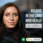 Believe in the Lord who heals!