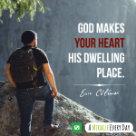 God makes your heart His dwelling place.