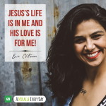 Jesus's life is in me, and His love is for me!