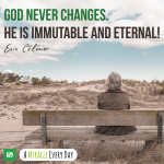 God never changes. He is immutable and eternal!