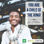 You are a child of the King!