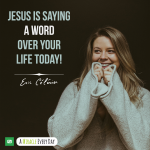 Jesus is saying a word over your life today!