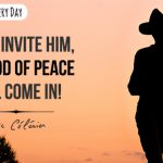 If you invite Him, the God of peace will come in!