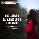 God is never late. He is going to intervene!