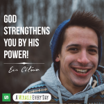 God strengthens you by His power!