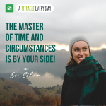 The Master of time and circumstances is by your side!