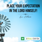 Place your expectation in the Lord Himself!