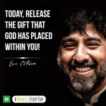 Release the gift today that God has placed within you!