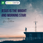 Jesus is the Bright and Morning Star!