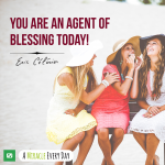 You are an agent of blessing today!