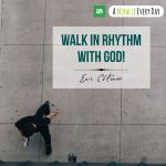 Walk in rhythm with God!