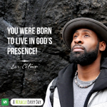You were born to live in God's presence!