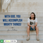With God, you will accomplish mighty things!