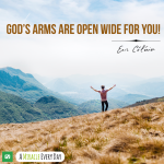 God's arms are open wide for you!