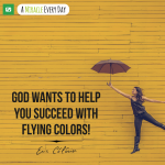 God wants to help you succeed with flying colors!