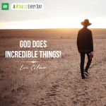God does incredible things!