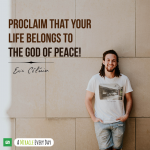 Proclaim that your life belongs to the God of peace!