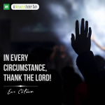 In every circumstance, thank the Lord!