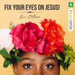 Fix your eyes on Jesus!