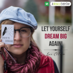 Let yourself dream big again!